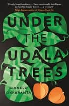 Under the Udala Trees eBook by Chinelo Okparanta