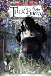 Trix and the Faerie Queen ebook by Alethea Kontis