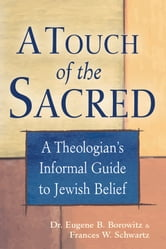 A Touch of the Sacred: A Theologians Informal Guide to Jewish Belief ebook by Dr. Eugene B. Borowitz,  Frances W. Schwartz