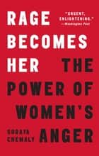 Rage Becomes Her - The Power of Women's Anger ebook by Soraya Chemaly