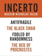 Incerto 4-Book Bundle - Fooled by Randomness, The Black Swan, The Bed of Procrustes, Antifragile ebook by Nassim Nicholas Taleb