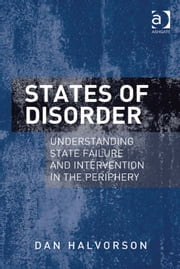 States of Disorder - Understanding State Failure and Intervention in the Periphery ebook by Dr Dan Halvorson