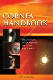 Cornea Handbook ebook by William Trattler,Parag Majmudar,Jodi Luchs,Tracy Swartz
