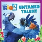 Rio 2: Untamed Talent ebook by Cari Meister
