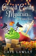 Cursed Candy Mysteries Complete Series - 3 Culinary Witch Cozy Mysteries ebook by