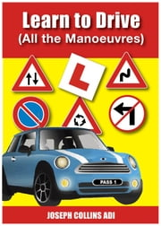 Learn to Drive (All the Manoeuvres) - Learn To Drive ebook by Joseph Collins ADI