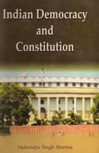 Indian Democracy And Constitution ebook by Mahendra Singh Sharma