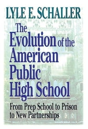 Evolution of the American Public High School [Adobe Ebook] ebook by Schaller, Lyle E.