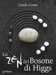 Lo zen del bosone di Higgs ebook by Guido Cossu