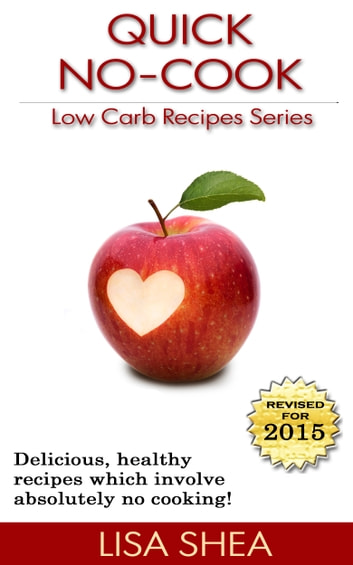 Quick No-Cook Low Carb Recipes ebook by Lisa Shea