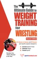 The Ultimate Guide to Weight Training for Wrestling ebook by Rob Price