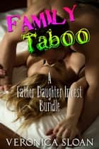 Family Taboo 3 - A Father-Daughter Incest Bundle ebook by Veronica Sloan