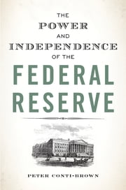 The Power and Independence of the Federal Reserve ebook by Peter Conti-Brown
