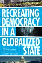 Recreating Democracy in a Globalized State ebook by Cliff DuRand,Steve Martinot