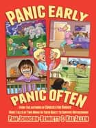 Panic Early, Panic Often - more true stories from two moms in their quest to survive motherhood ebook by Pam Johnson-Bennett, Kae Allan