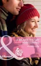 A Weaver Holiday Homecoming (Mills & Boon Cherish) ebook by Allison Leigh