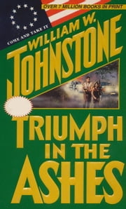 Triumph in the Ashes ebook by William W. Johnstone