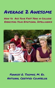Average 2 Awesome: How to Ace Your First Year in College Exercising Your Emotional Intelligence ebook by Frances Thomas