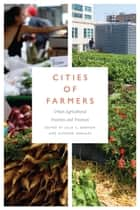 Cities of Farmers - Urban Agricultural Practices and Processes ebook by Julie C. Dawson, Alfonso Morales