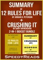 Summary of 12 Rules for Life: An Antidote to Chaos by Jordan B. Peterson + Summary of Crushing It by Gary Vaynerchuk 2-in-1 Boxset Bundle ebook by SpeedyReads