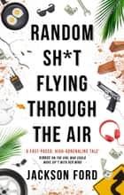 Random Sh*t Flying Through The Air - A Frost Files novel ebook by Jackson Ford