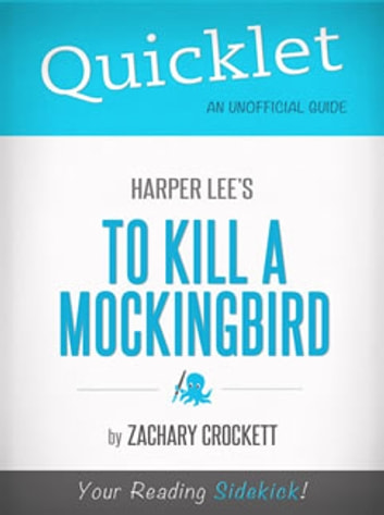 Quicklet on To Kill a Mockingbird by Harper Lee (Book Review & Analysis) ebook by Zachary Crockett