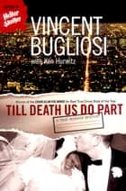 Till Death Us Do Part: A True Murder Mystery ebook by Vincent Bugliosi,Ken Hurwitz