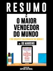 "Resumo De ""O Maior Vendedor do Mundo (The Greatest Salesman In the World) - De Og Mandino"" ebook by Sapiens Editorial"
