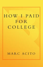 How I Paid for College - A Novel of Sex, Theft, Friendship & Musical Theater ebook by Marc Acito