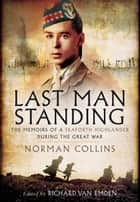 Last Man Standing - The Memoirs, Letters & Photographs of a Teenage Officer ebook by Van Emden, Richard