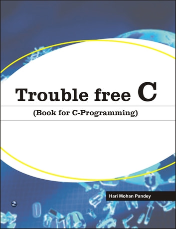 Trouble Free C (Book for C-Programming) - 100% Pure Adrenaline ebook by Hari Mohan Pandey