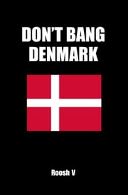 Don't Bang Denmark - How To Sleep With Danish Women In Denmark (If You Must) ebook by Roosh V