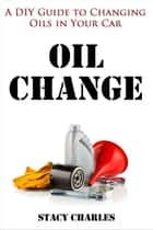DIY Guide to Changing the Oils in Your Car ebook by Stacy Charles