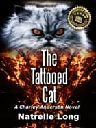 The Tattooed Cat - A Charley Anderson Novel ebook by Natrelle Long