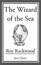 The Wizard of the Sea ebook by Roy Rockwood