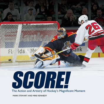 Score! - The Action and Artistry of Hockey's Magnificent Moment ebook by Mike Kennedy,Mark Stewart