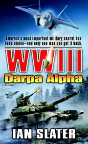 WWIII: Darpa Alpha - A Novel ebook by Ian Slater