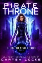 Pirate Throne - Telepathic Space Pirates, #3 ebook by