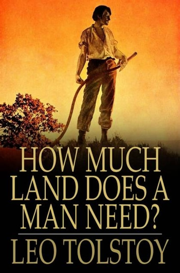 how much land does a man need 2 essay The free expository essays research paper (how much land does a man need by leo tolstoy essay) presented on this page should not be viewed as a sample of our on-line writing service if you need fresh and competent research / writing on expository essays, use the professional writing service offered by our company.