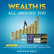 Wealth is All Around You (New Version) - Financial Freedom for Beginners + Retire Early with ETF Investing Strategy + How to Create Wealth + Millionaire Habits audiobook by Nathan Bell