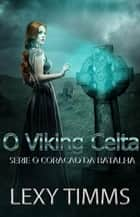 O Viking Celta eBook by Lexy Timms