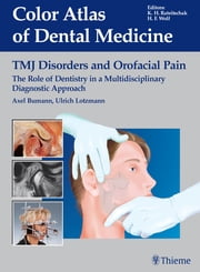 TMJ Disorders and Orofacial Pain - The Role of Dentistry in a Multidisciplinary Diagnostic Approach ebook by Axel Bumann,Ulrich Lotzmann