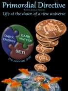 Primordial Directive - Life at the dawn of a new universe ebook by Robin James Spivey