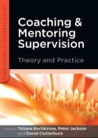Coaching And Mentoring Supervision: Theory And Practice ebook by Tatiana Bachkirova, Peter Jackson, David Clutterbuck