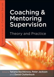 Coaching And Mentoring Supervision: Theory And Practice ebook by Tatiana Bachkirova,Peter Jackson,David Clutterbuck