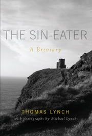 The Sin-Eater - A Breviary ebook by Thomas Lynch