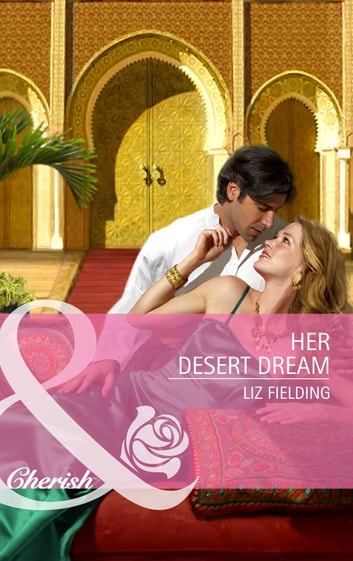 Her Desert Dream (Mills & Boon Cherish) eBook by Liz Fielding