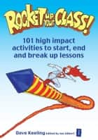 Rocket Up Your Class! ebook by Dave Keeling,Ian Gilbert