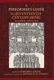 A Performer's Guide to Seventeenth-Century Music ebook by Jeffery Kite-Powell,Stewart Carter