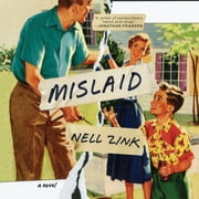 Mislaid - A Novel audiobook by Nell Zink